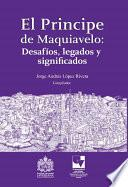 El principe de Maquiavelo: Desafíos, legado y significados