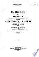 El Príncipe de Maquiavelo, precedido de la biografía del autor y seguido del Anti-Maquiavelo o exámen del Príncipe, por Federico, el Grande, Rey de Prusia, con un prefacio de Voltaire, etc