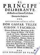 El principe deliberante, abstracto en idioma castellano deuaxo los auspicios del excelentisimo señor ... don Gaspar Tellez Giron, y Pacheco ... por don Seuastian de Vcedo