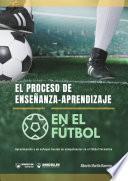 El proceso de Enseñanza-Aprendizaje en el Fútbol
