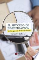 El proceso de investigación. Visión general de su desarrollo