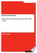 El proceso de transformación en Chile 1989 - 2005