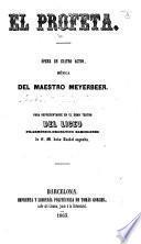 """El Profeta. Opera en cuatro actos [and in verse, translated from the """"Prophète"""" of A. E. Scribe] ... para representarse en el Gran Teatro del Liceo Filarmónico-Dramatico Barcelonés, etc. Ital. & Span"""