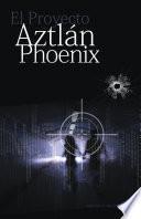 El Proyecto Aztlán Phoenix
