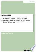 El Proyecto Técnico Como Forma De Organización Didáctica En La Educación Técnica Profesional