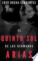 EL QUINTO SOL DE LOS HERMANOS ARIAS