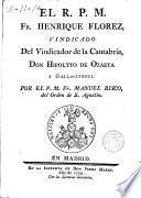 El R.P.M.Fr. Henrique Florez vindicado del vindicador de la Cantabria D. Hipolito de Ozaeta y Gallaiztegui