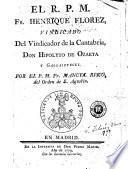 El R.P.M. Fr. Henrique Florez, vindicado del vindicador de la Cantabria don Hipolyto de Ozaeta y Gallaiztegui