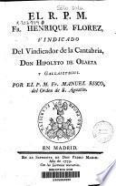 El R.P.M. Fr. Henrique Flórez, vindicado del vindicador de la Cantabria, don Hipolyto de Ozaeta y Gallaiztegui