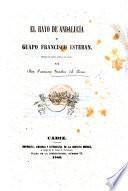 El Rayo de Andalucía y Guapo Francisco Esteban, drama en cuatro actos y en verso