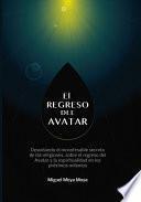 El regreso del Avatar. Los misterios de la naturaleza humana, sobre el avatar solar y muchos otros temas