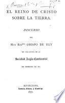 El Reino de Cristo sobre la Tierra. Discurso ... en una junta de la Sociedad Anglo-Continental en Febrero de 1867