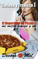 El repartidor de pizzas, mi mejor amiga y yo