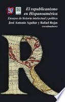 El republicanismo en Hispanoamérica. Ensayos de historia intelectual y política