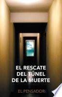 El Rescate del Túnel de la Muerte