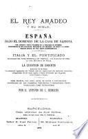 El rey Amadeo y su siglo. España bajo el dominio de la casa de Saboya ... Italia y el pontificado ... La cuestión de Oriente, etc