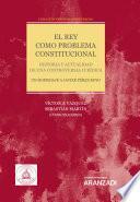 El Rey como problema constitucional. Historia y actualidad de una controversia jurídica
