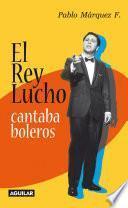 El Rey Lucho cantaba boleros