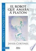 El robot que amaba a Platón 2ª Edición