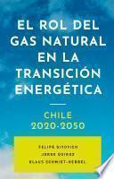 El rol del gas natural en la transición energética. Chile 2020-2050