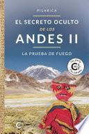 El secreto oculto de los Andes II - La prueba de fuego