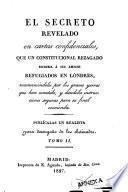 El Secreto revelado en cartas confidenciales que un constitucional rezagado escribia á sus amigos refugiados en Lóndres