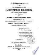 El Serafin Catalan o sea el Venerable Siervo de Dios Fr. Buenaventura de Barcelona de los Franciscanos Recoletos de España. etc ...