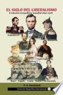 El siglo del Liberalismo. Evolución geopolítica mundial (1820-1918)