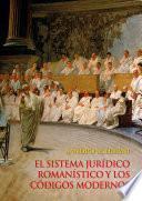 El sistema jurídico romanístico y los códigos modernos