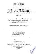 El sitio de Puebla, ó, Apuntes para la historia de México, sacados de documentos oficiales y relaciones de testigos fidedignos