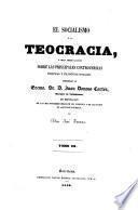 El socialismo y la Teocracia, etc. dirigidas a D.Juan Donoso Cortés en refutación de sus más notables ideas, etc