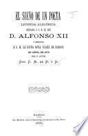 El Sueño de un Poeta. Leyenda alegórica dedicada á S.M. el Rey D. Alfonso XII., etc. [In verse.]