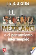 El sueño mexicano o el pensamiento interrumpido