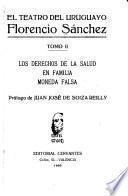 El teatro del uruguayo Florencio Sánchez: Los derechos de la salud. En familia. Moneda falsa