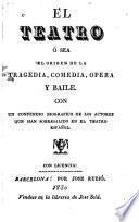 El Teatro, ó sea El origen de la tragedia, comedia, opera y baile