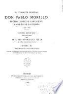 El teniente general don Pablo Morillo: Documentos justificativos: contiene los últimos años de la estancia de Morillo en América: su regreso a España: y los mandos que en ella obtuvo hasta 1837, en que falleció