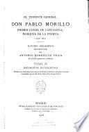 El teniente general don Pablo Morillo primer conde de Cartagena, marqués de La Puerta (1778-1837): Documentos justificativos; Contiene los últimos años de la estancia de Morillo en América; su regreso á España; y los mandos que en ella obtuvo hasta 1837, en que falleció. 1908