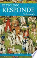 El Teólogo Responde Volumen 3
