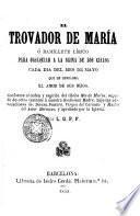 El trovador de Maria o Ramillete lírico para obsequiar a la Reina de los Cielos cada día del mes de Mayo