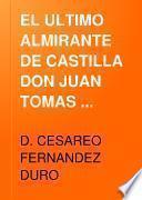 EL ULTIMO ALMIRANTE DE CASTILLA DON JUAN TOMAS ENRIQUEZ DE CABRERA