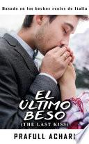 El Último Beso (Spanish Edition of The Last Kiss by Prafull Achari)