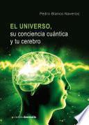 El Universo, su conciencia cuántica y tu cerebro