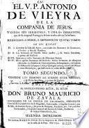El V.P. Antonio de Vieyra ... Todos sus sermones y obras diferentes que de su original portuguès se han traducido en castellano