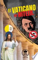 El Vaticano vs Hitler. Como Roma condeno la Alemania Nazi, el Racismo del III Reich, la propaganda del Nacional-Socialismo y su idolatría del Estado antes de la II Guerra Mundial (Español/Spanish)