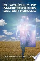El Vehículo De Manifestación Del Ser Humano