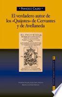 El verdadero autor de los «Quijotes» de Cervantes y de Avellaneda