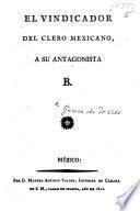 El Vindicator del Clero Mexicano a su antagonista B.