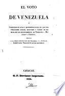 El Voto de Venezuela; ó coleccion de actas y representaciones de las corporaciones civiles, militares, y padres de familia de los departamentos de Venezuela, Maturin y Orinoco, dirigidas á la Gran Convencion de Colombia y á S. E. el Libertador Presidente (S. Bolívar) sobre reformas