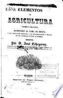 Elementos de agricultura teórico-práctica acomodados al clima de España y con aplicación especial a la multiplicación y mejora de los animales útiles al hombre