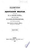 Elementos de equitacion militar para el uso de la Caballería Española. ... Segunda edicion